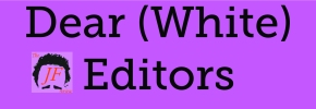 Editorial: Dear (white) editors,